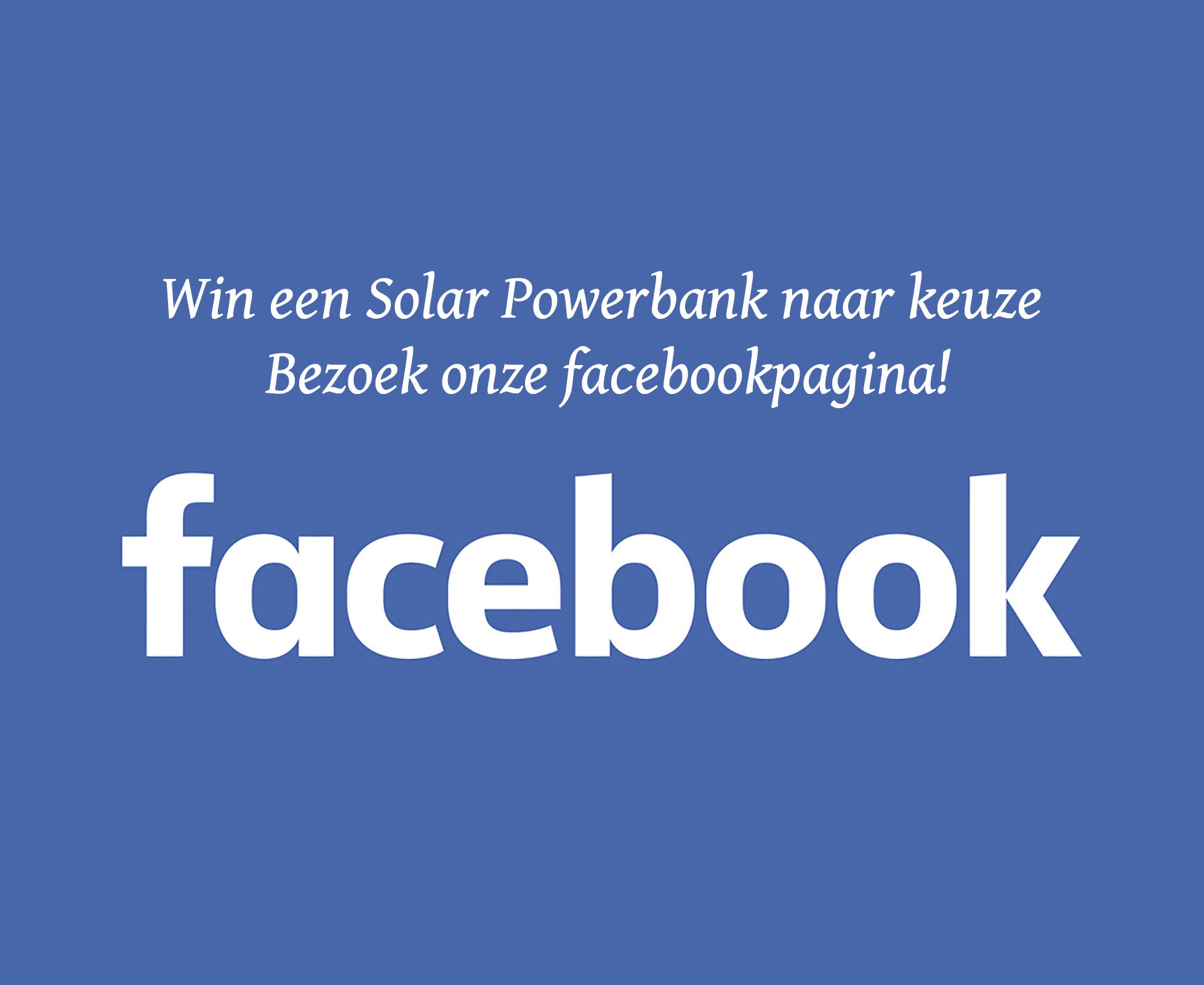 Win een Solar Powerbank! Like onze Facebookpagina :)